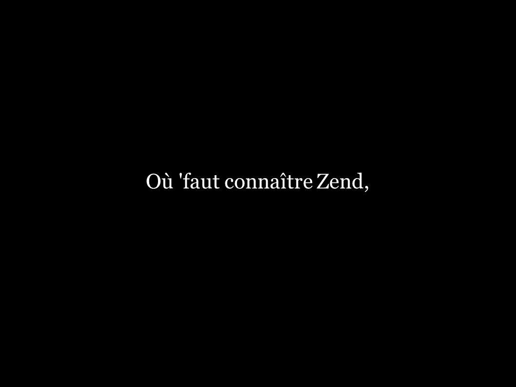 Où faut connaître Zend,