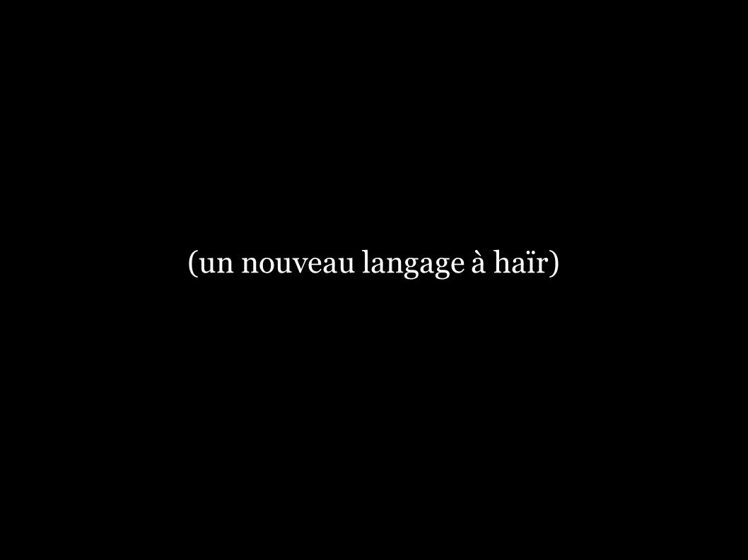 (un nouveau langage à haïr)