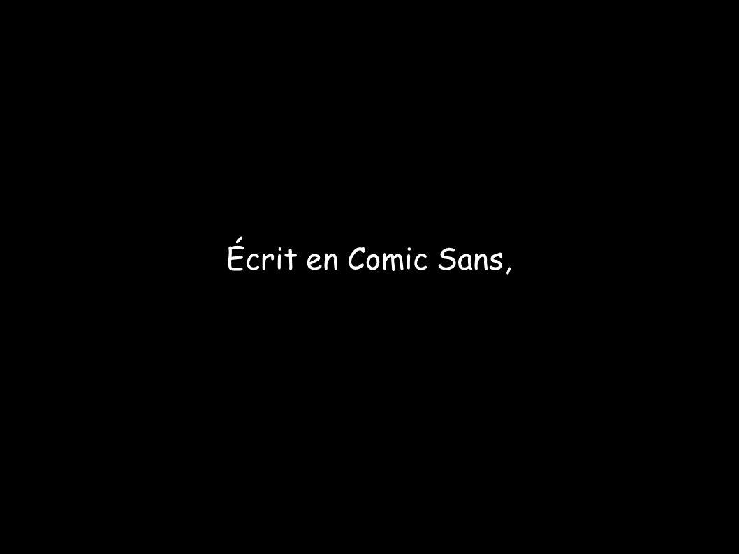Écrit en Comic Sans,
