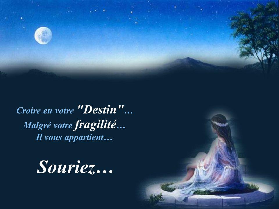 Croire en votre Destin … Malgré votre fragilité…