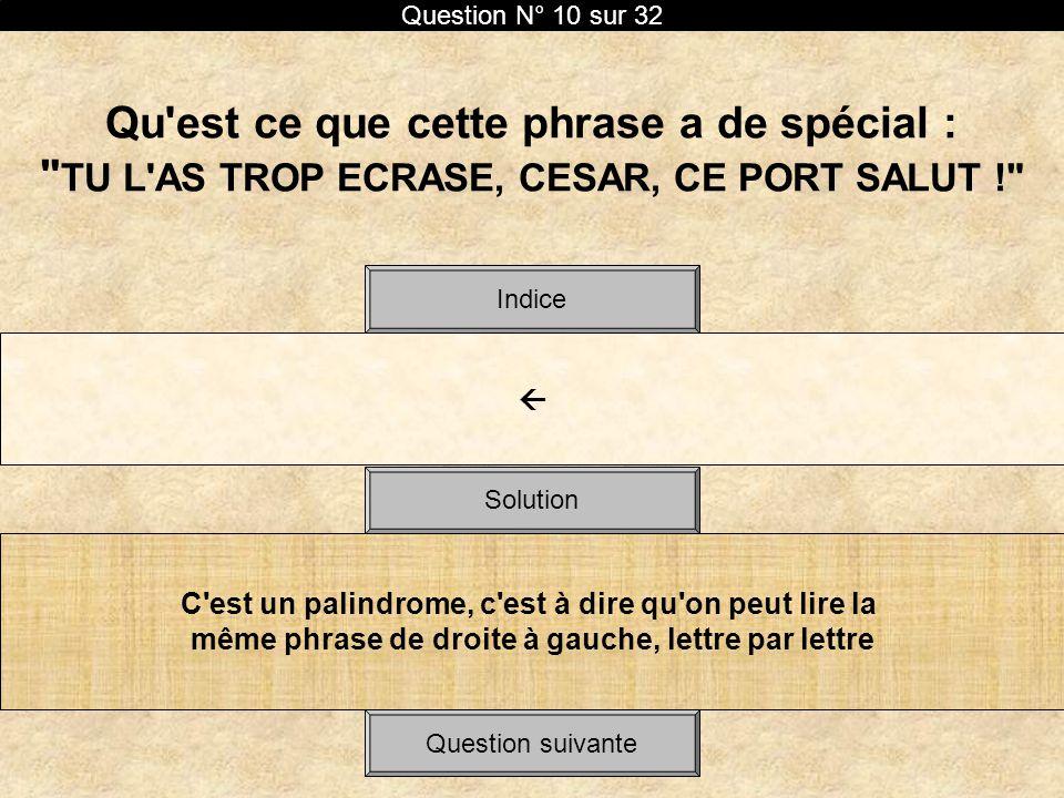 Question N° 10 sur 32 Qu est ce que cette phrase a de spécial : TU L AS TROP ECRASE, CESAR, CE PORT SALUT !