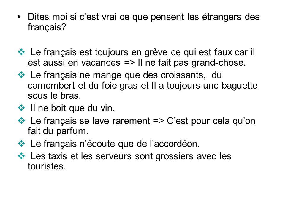 Dites moi si c'est vrai ce que pensent les étrangers des français