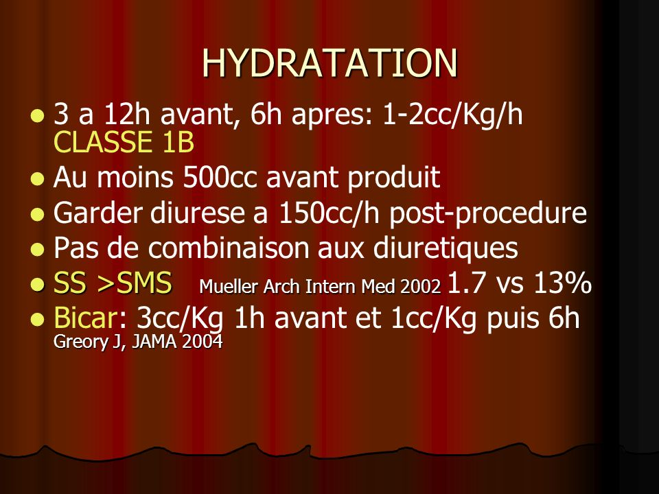 HYDRATATION 3 a 12h avant, 6h apres: 1-2cc/Kg/h CLASSE 1B