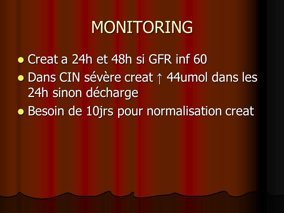 MONITORING Creat a 24h et 48h si GFR inf 60