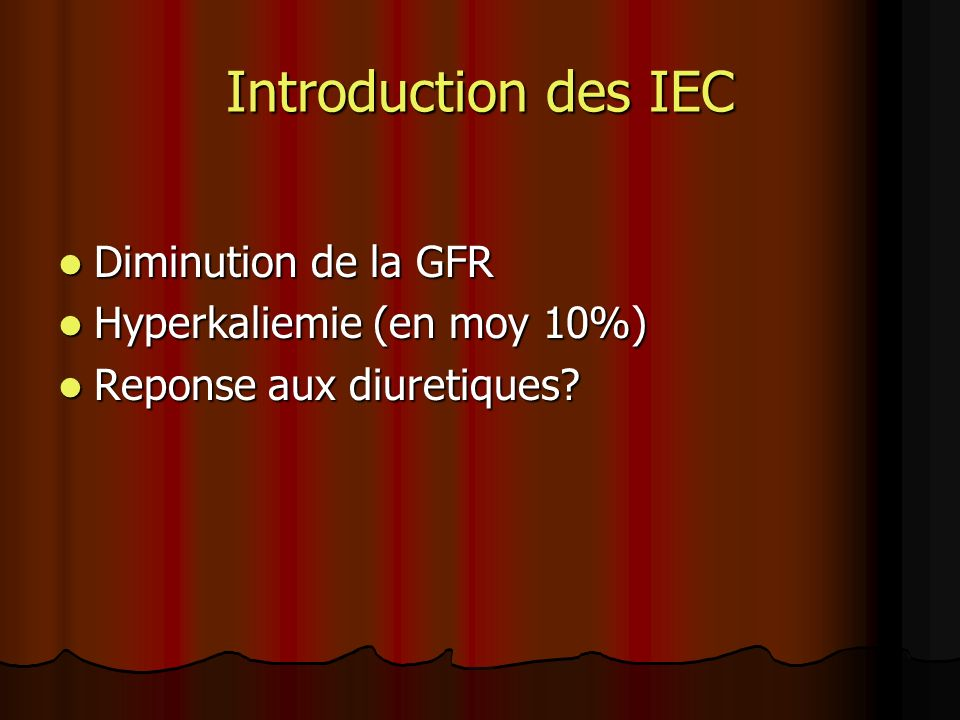 Introduction des IEC Diminution de la GFR Hyperkaliemie (en moy 10%)