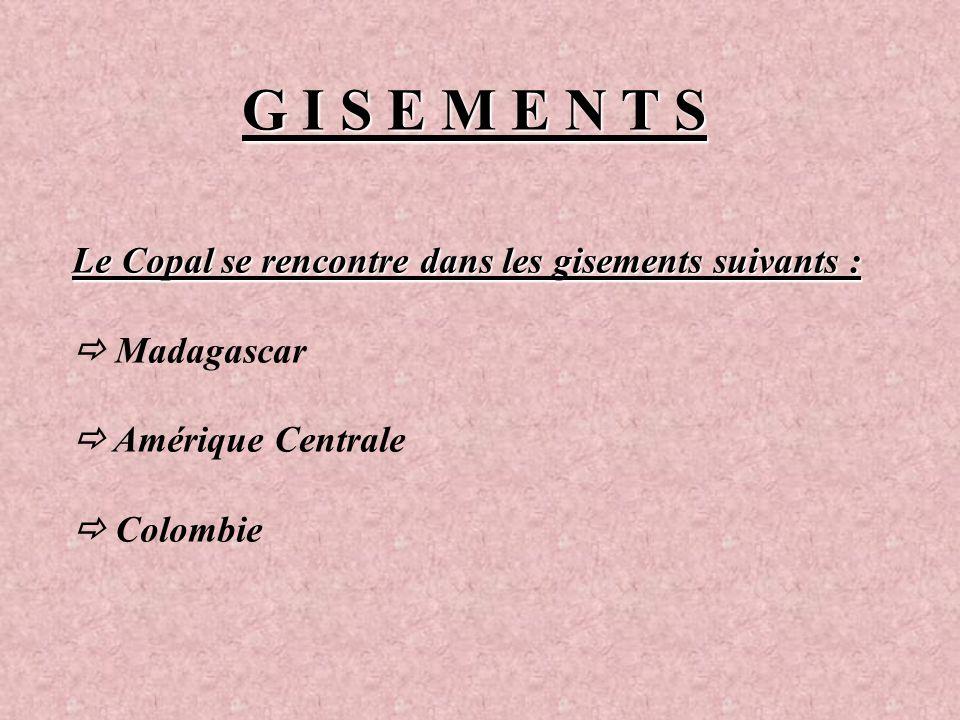 G I S E M E N T S Le Copal se rencontre dans les gisements suivants :