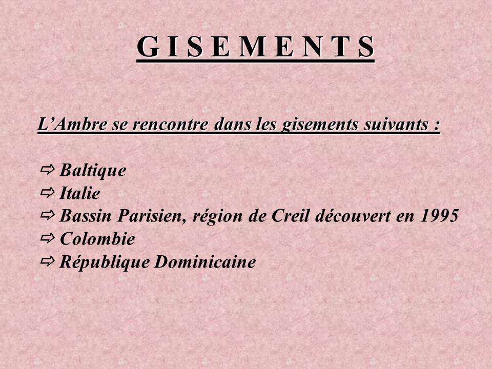 G I S E M E N T S L'Ambre se rencontre dans les gisements suivants :