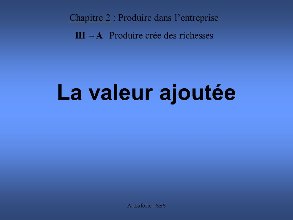 La valeur ajoutée Chapitre 2 : Produire dans l'entreprise