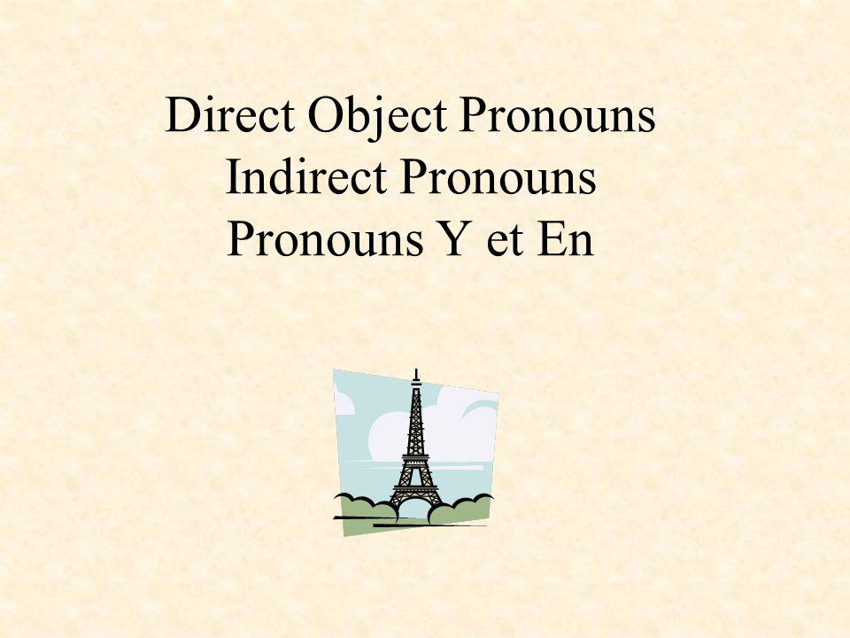 Direct Object Pronouns Indirect Pronouns Pronouns Y et En