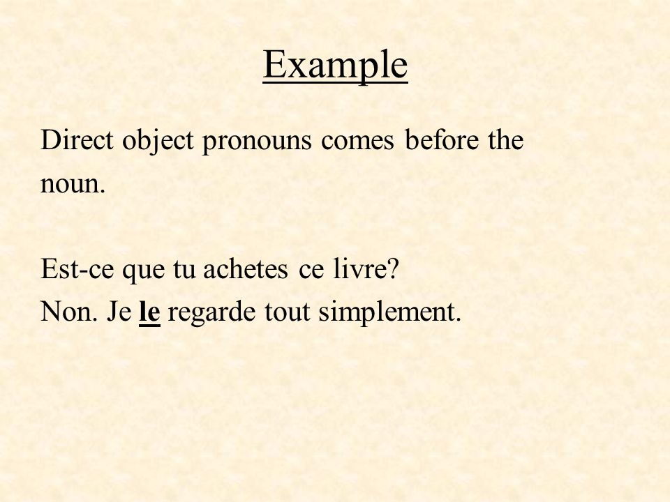 ExampleDirect object pronouns comes before the noun.