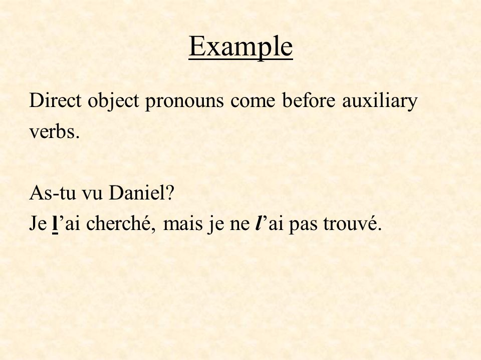 Example Direct object pronouns come before auxiliary verbs.