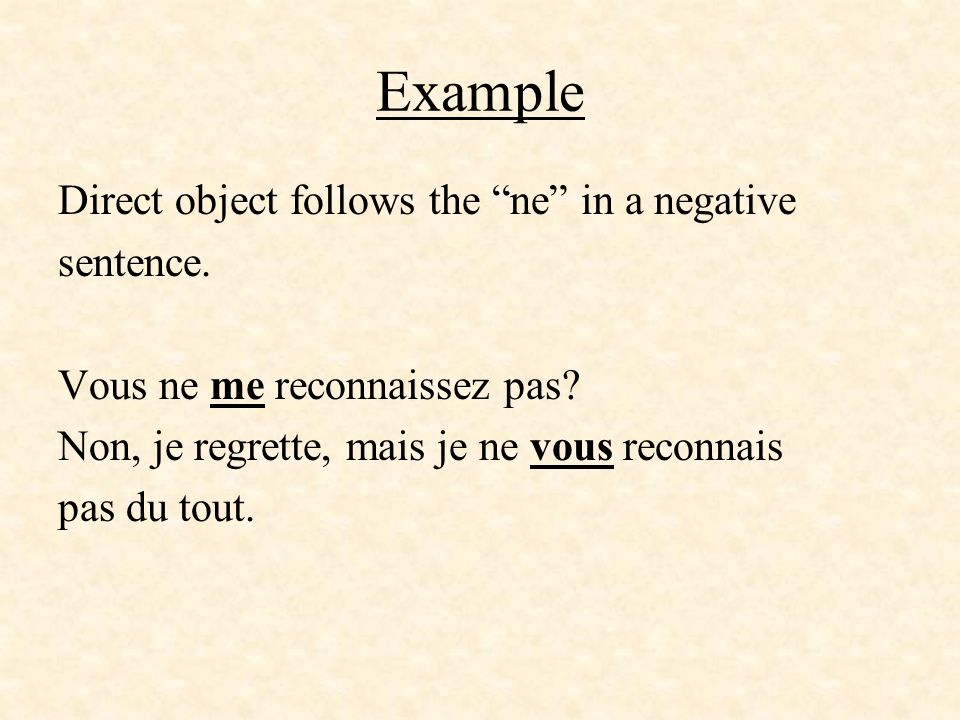 Example Direct object follows the ne in a negative sentence.