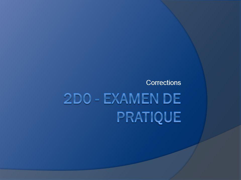 Corrections 2D0 - Examen de pratique