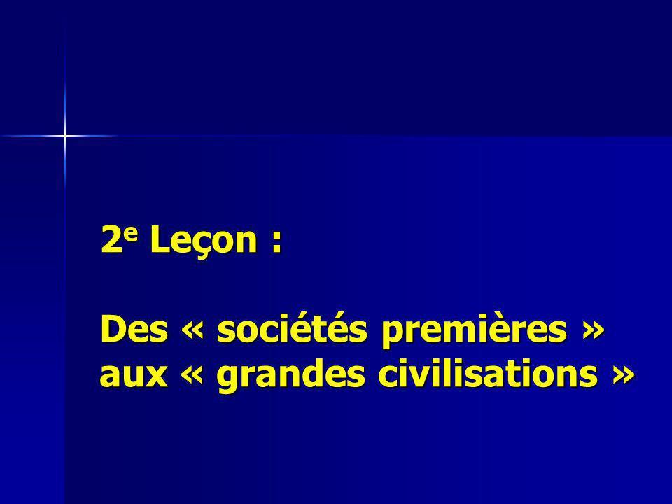 2e Leçon : Des « sociétés premières » aux « grandes civilisations »