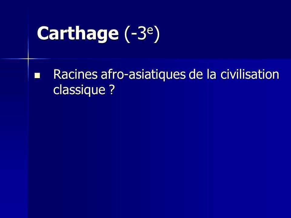 Carthage (-3e) Racines afro-asiatiques de la civilisation classique