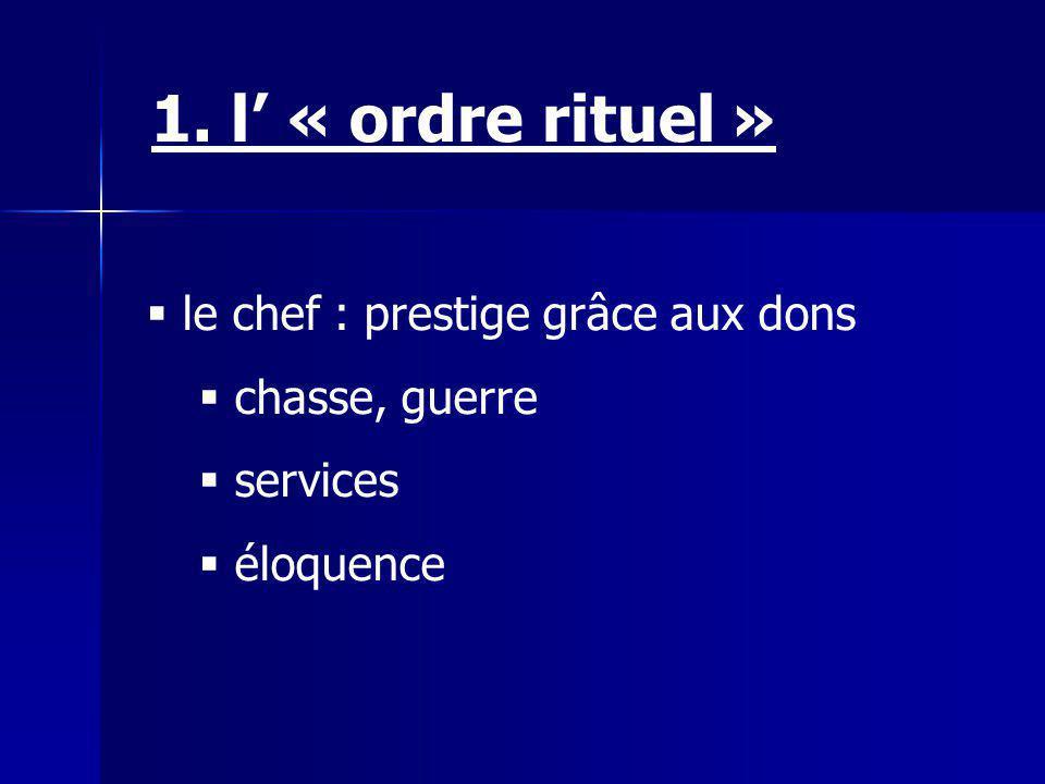 1. l' « ordre rituel » le chef : prestige grâce aux dons
