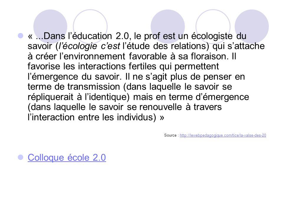 « ...Dans l'éducation 2.0, le prof est un écologiste du savoir (l'écologie c'est l'étude des relations) qui s'attache à créer l'environnement favorable à sa floraison. Il favorise les interactions fertiles qui permettent l'émergence du savoir. Il ne s'agit plus de penser en terme de transmission (dans laquelle le savoir se répliquerait à l'identique) mais en terme d'émergence (dans laquelle le savoir se renouvelle à travers l'interaction entre les individus) »