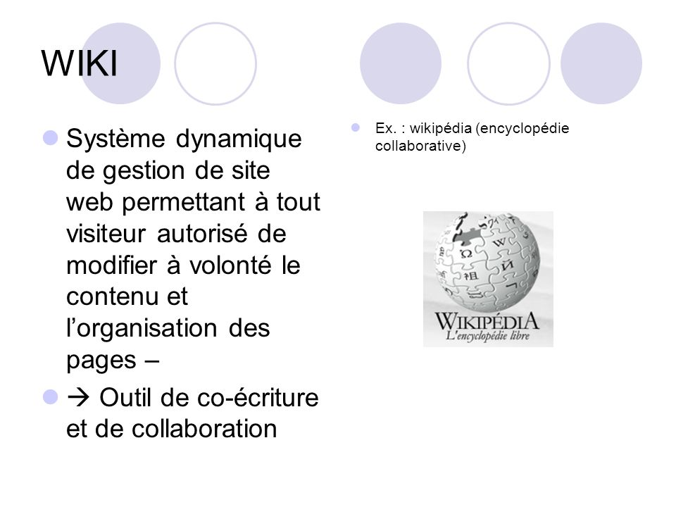 WIKI Système dynamique de gestion de site web permettant à tout visiteur autorisé de modifier à volonté le contenu et l'organisation des pages –