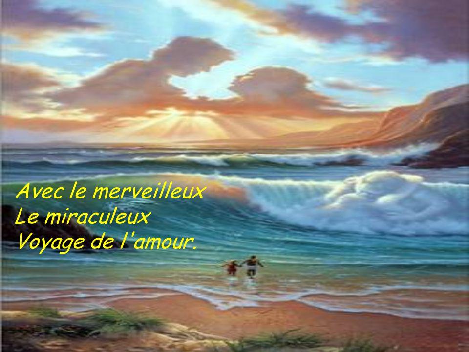 Avec le merveilleux Le miraculeux Voyage de l amour.