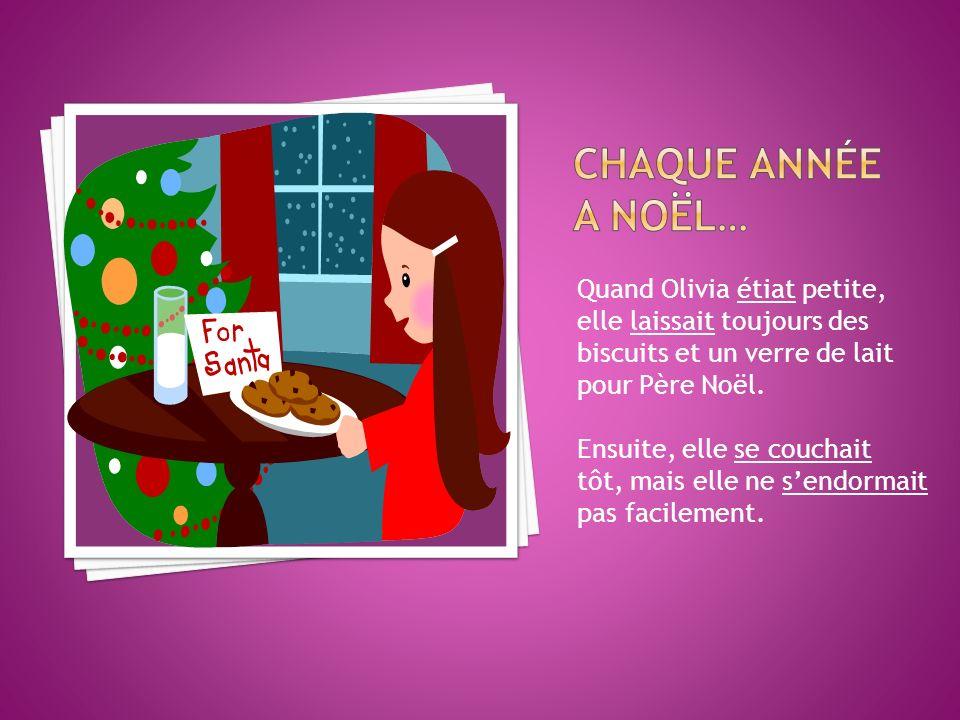 Chaque année a Noël… Quand Olivia étiat petite, elle laissait toujours des biscuits et un verre de lait pour Père Noël.