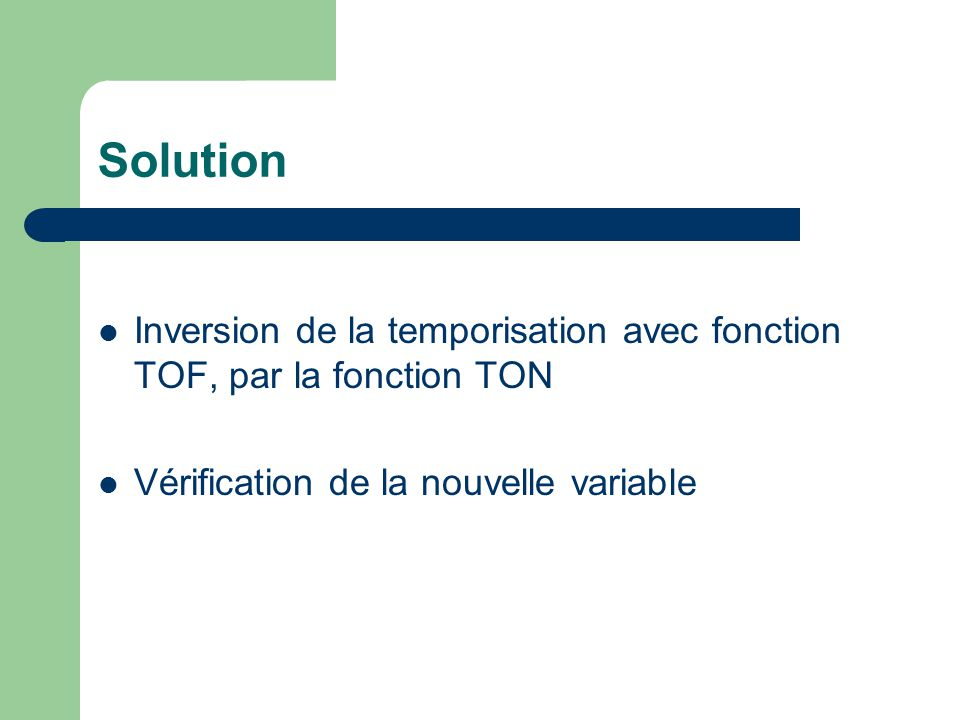 Solution Inversion de la temporisation avec fonction TOF, par la fonction TON.