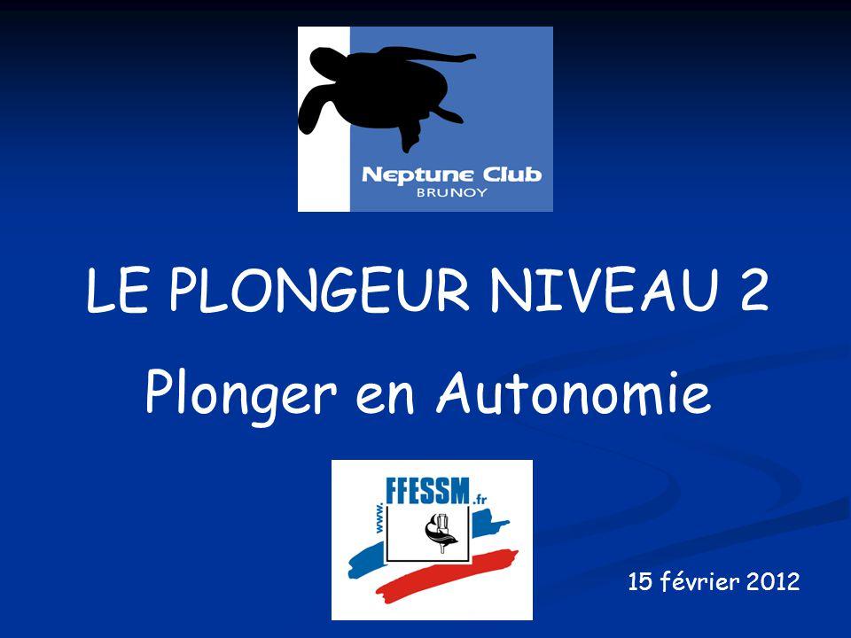 LE PLONGEUR NIVEAU 2 Plonger en Autonomie 15 février 2012