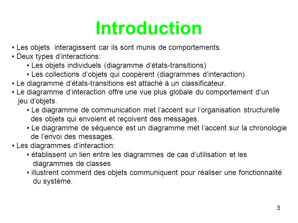 Introduction Les objets interagissent car ils sont munis de comportements. Deux types d'interactions: