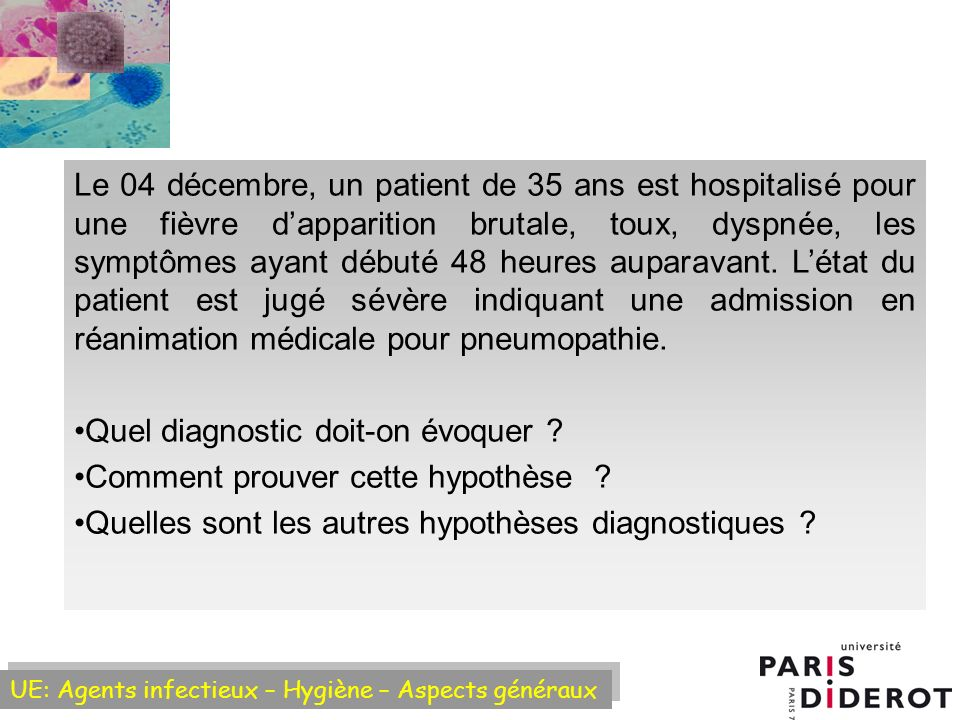 Le 04 décembre, un patient de 35 ans est hospitalisé pour une fièvre d'apparition brutale, toux, dyspnée, les symptômes ayant débuté 48 heures auparavant. L'état du patient est jugé sévère indiquant une admission en réanimation médicale pour pneumopathie.