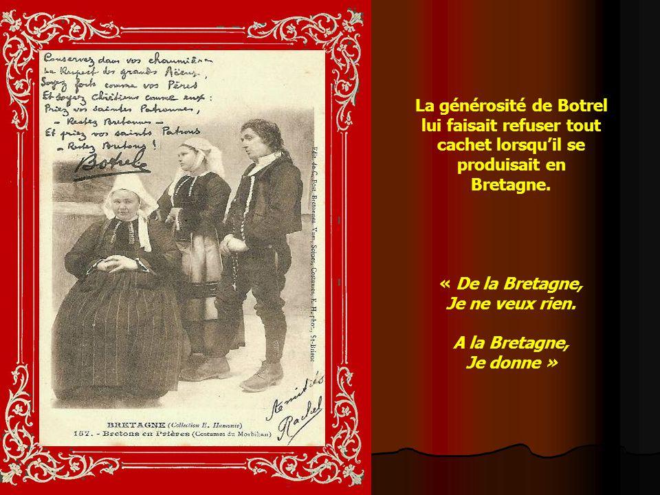 La générosité de Botrel lui faisait refuser tout cachet lorsqu'il se produisait en Bretagne.