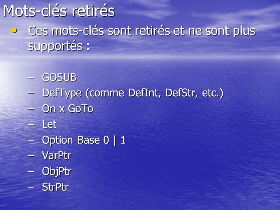 Mots-clés retirés Ces mots-clés sont retirés et ne sont plus supportés : GOSUB. DefType (comme DefInt, DefStr, etc.)
