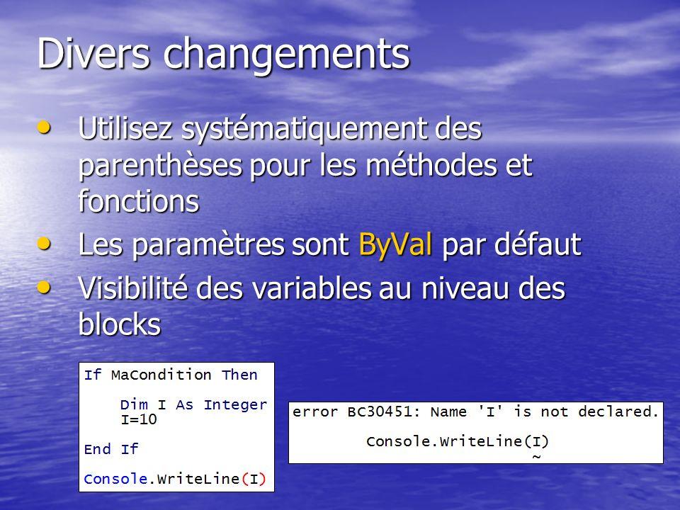 Divers changements Utilisez systématiquement des parenthèses pour les méthodes et fonctions. Les paramètres sont ByVal par défaut.