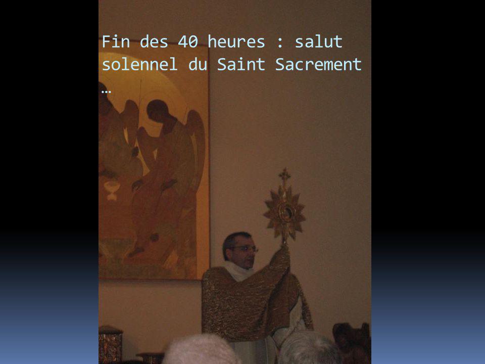 Fin des 40 heures : salut solennel du Saint Sacrement …