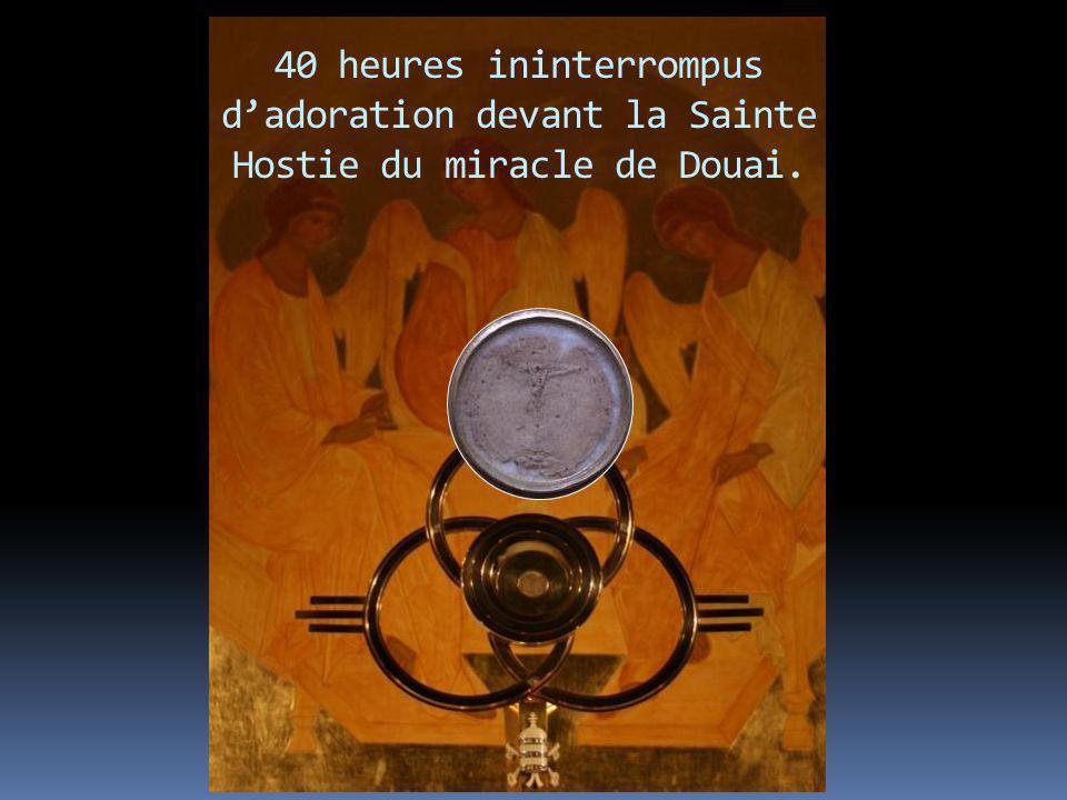 40 heures ininterrompus d'adoration devant la Sainte Hostie du miracle de Douai.