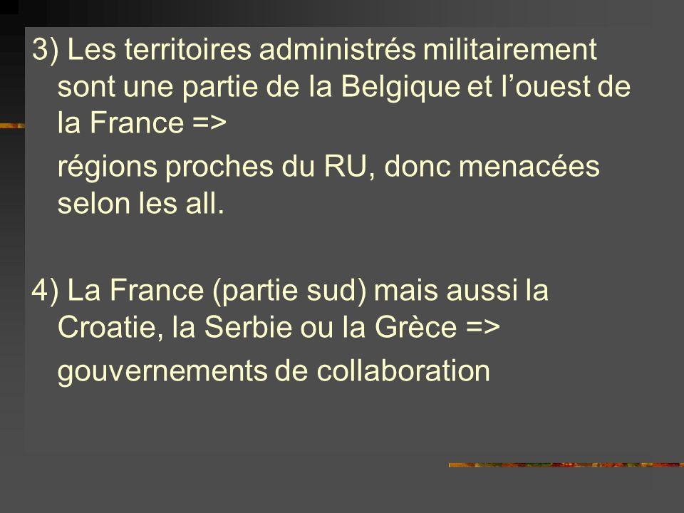3) Les territoires administrés militairement sont une partie de la Belgique et l'ouest de la France => régions proches du RU, donc menacées selon les all.