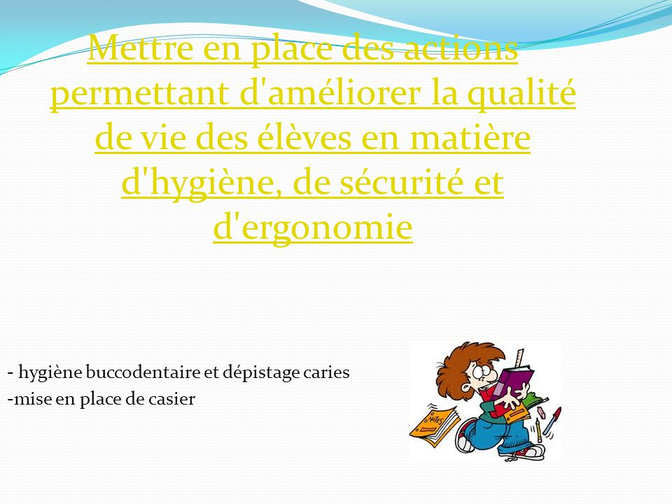 Mettre en place des actions permettant d améliorer la qualité de vie des élèves en matière d hygiène, de sécurité et d ergonomie