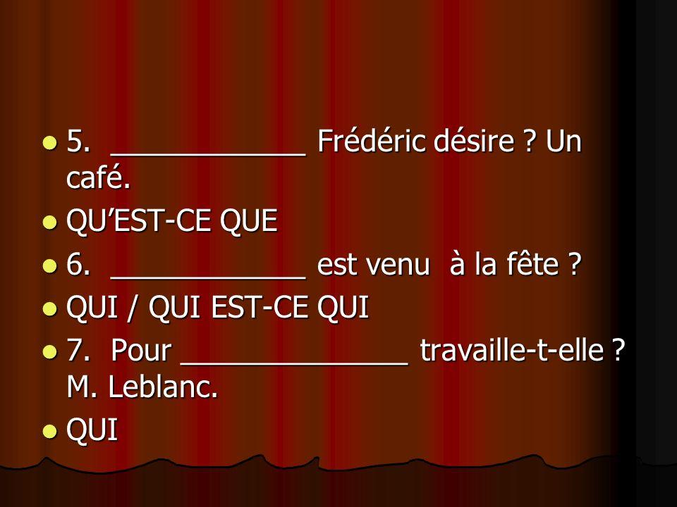 5. ____________ Frédéric désire Un café.
