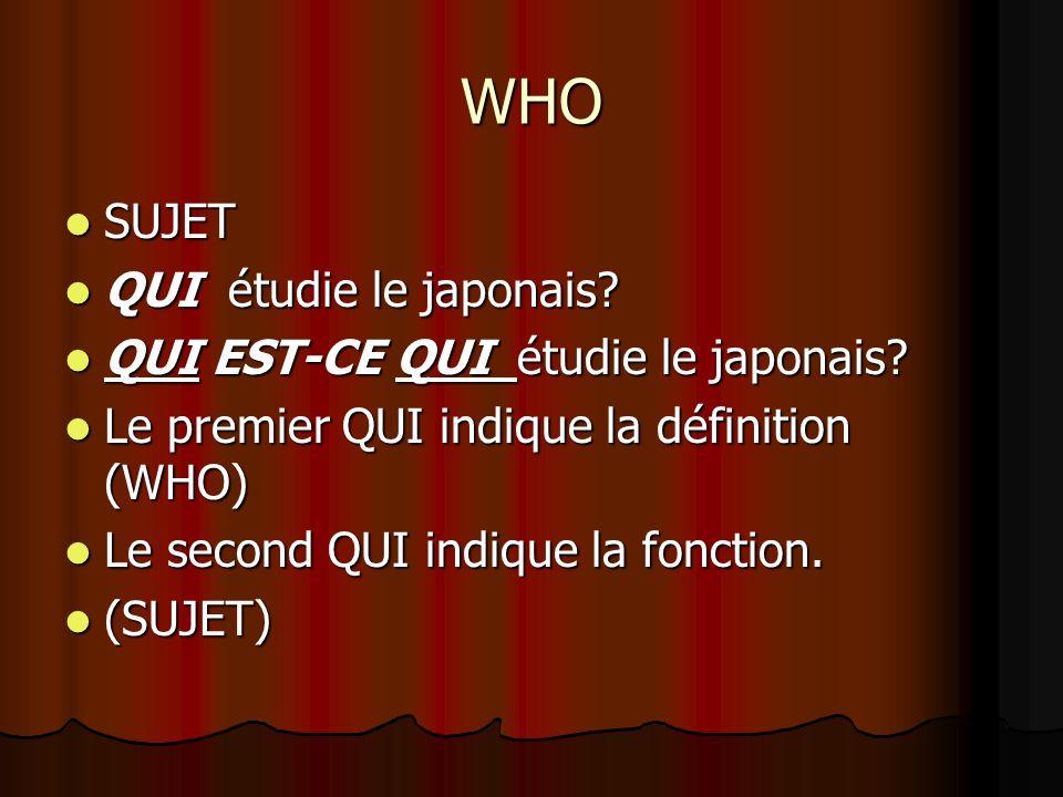 WHO SUJET QUI étudie le japonais QUI EST-CE QUI étudie le japonais