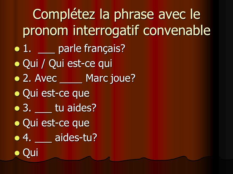 Complétez la phrase avec le pronom interrogatif convenable