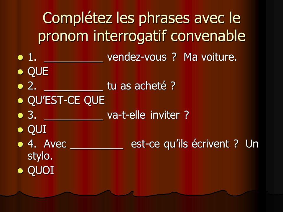 Complétez les phrases avec le pronom interrogatif convenable