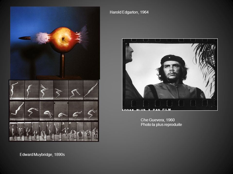 Harold Edgarton, 1964 Che Guevera, 1960 Photo la plus reproduite Edward Muybridge, 1890s