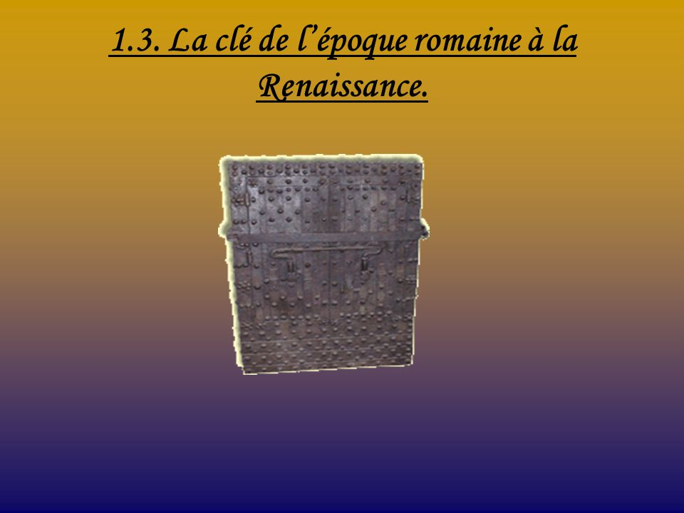 1.3. La clé de l'époque romaine à la Renaissance.