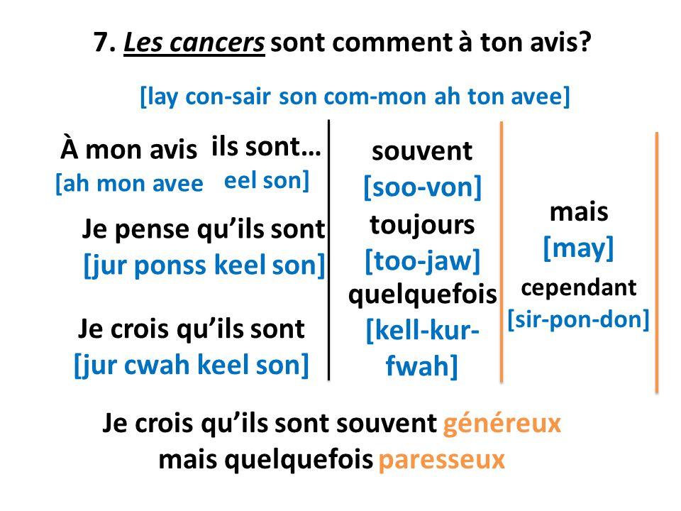 7. Les cancers sont comment à ton avis
