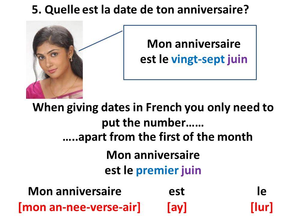 5. Quelle est la date de ton anniversaire
