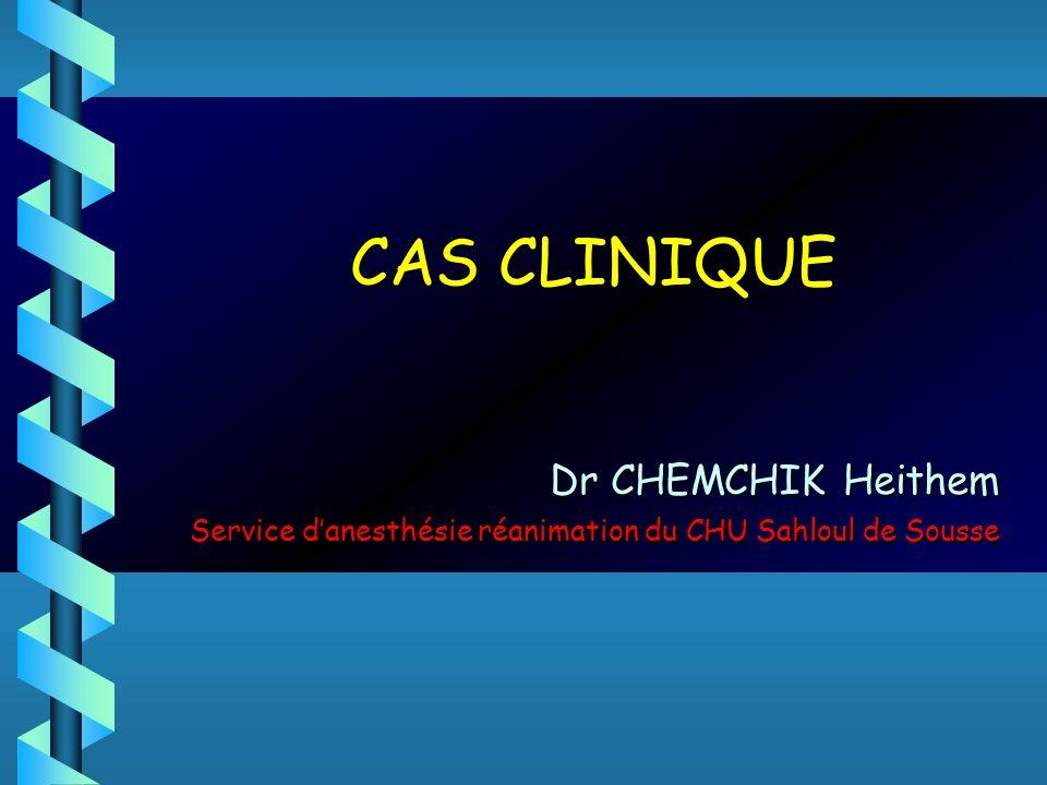 CAS CLINIQUE Dr CHEMCHIK Heithem