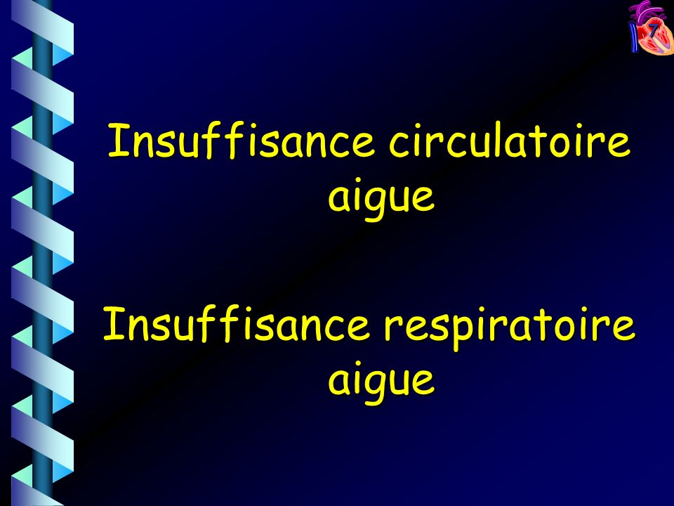 Insuffisance circulatoire aigue Insuffisance respiratoire aigue
