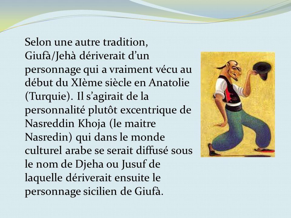 Selon une autre tradition, Giufà/Jehà dériverait d'un personnage qui a vraiment vécu au début du XIème siècle en Anatolie (Turquie).