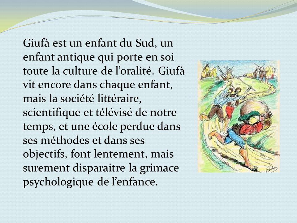 Giufà est un enfant du Sud, un enfant antique qui porte en soi toute la culture de l'oralité.