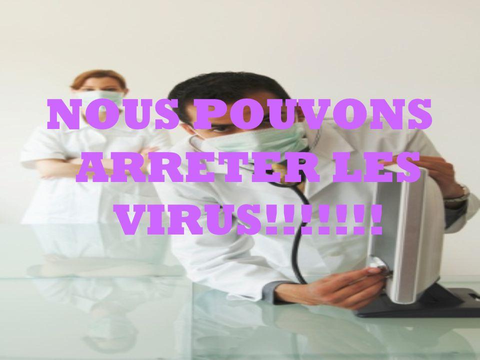 NOUS POUVONS ARRETER LES VIRUS!!!!!!!