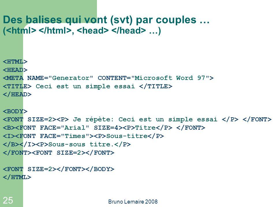 Des balises qui vont (svt) par couples … (<html> </html>, <head> </head> …)