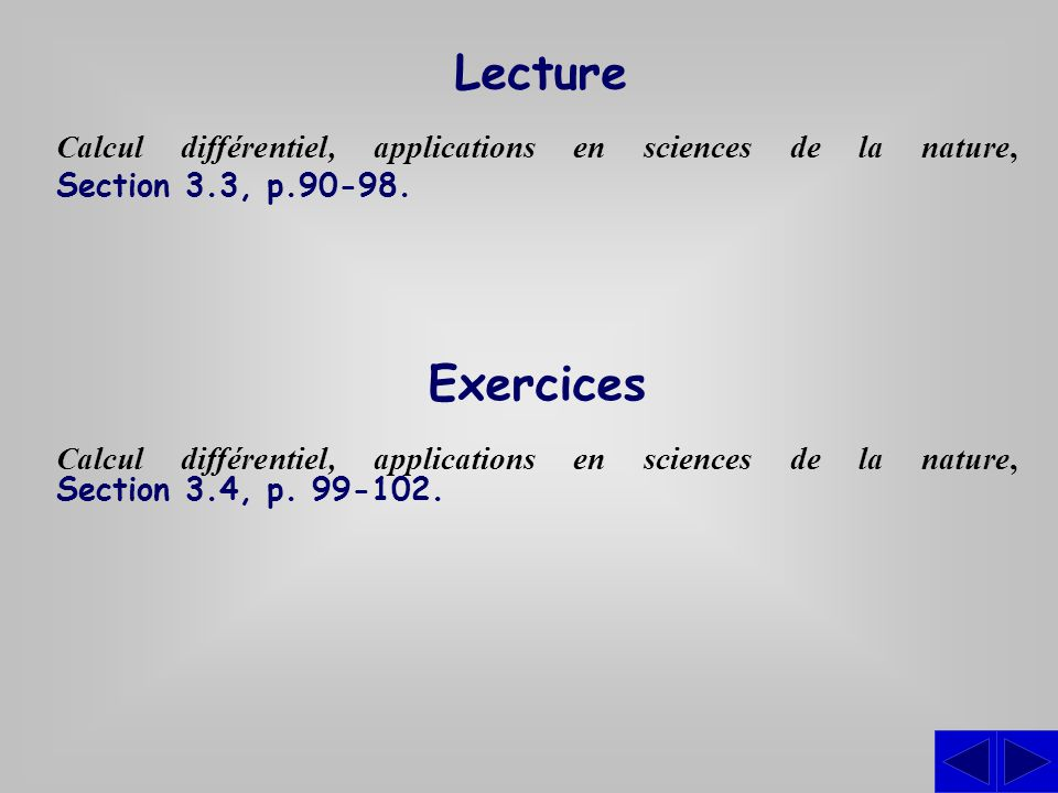 Lecture Calcul différentiel, applications en sciences de la nature, Section 3.3, p.90-98. Exercices.